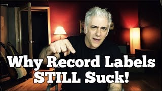 Why Record Labels STILL Suck!