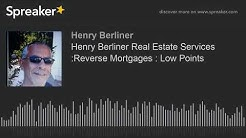 Henry Berliner Real Estate Services :Reverse Mortgages : Low Points (made with Spreaker)