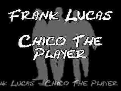 Frank Lucas - Chico The Player