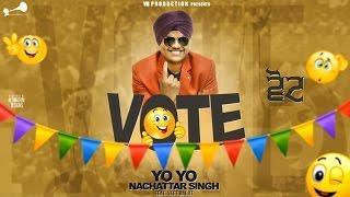 Vote  Yo Yo Nachattar Singh Feat Veet Baljit   Full Video  Latest Punjabi Song 2017