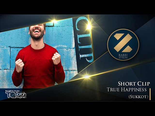 True Happiness | Sukkot | Clip