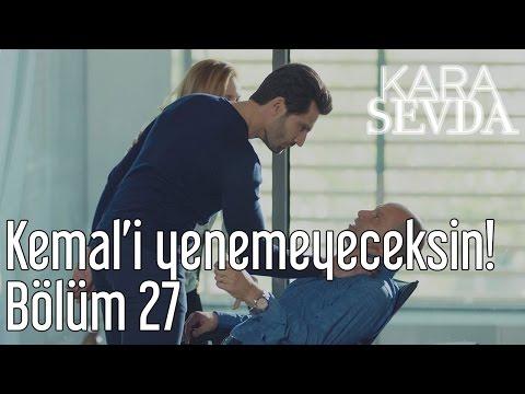 Kara Sevda 27. Bölüm - Kemal'i Yenemeyeceksin