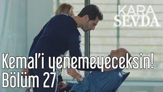 Kara Sevda 27. Bölüm - Kemali Yenemeyeceksin