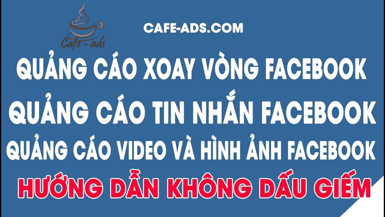 Quảng Cáo Xoay Vòng   Quảng Cáo Tin Nhắn   Quảng Cáo Video Và Hình Trong Facebook   Cafe Ads
