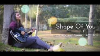 Ed Sheeran - Shape of You | Na Ja | Zaalima | Enna Sona |  Mashup cover | Khushboo Sareen