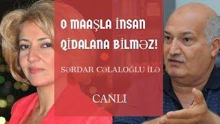 O MAAŞLA İNSAN QİDALANA BİLMƏZ - Sərdar Cəlaloğlu ilə canlı