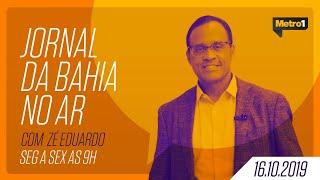 Jornal da Bahia no Ar com José Eduardo - 16/10/2019