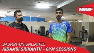 Badminton Unlimited 2020 | Kidambi Srikanth - GYM SESSIONS | BWF 2020