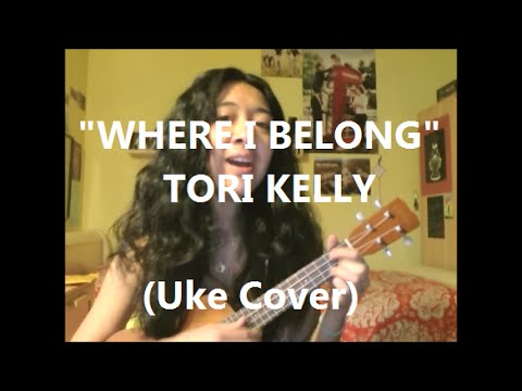 TORI KELLY - Where I Belong (Uke Cover w/ Chords)
