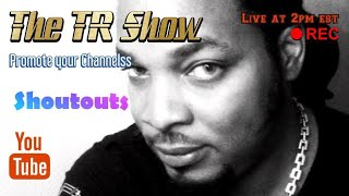 #tr #trlive THE TR SHOW , Promoting Channels, Live shoutouts