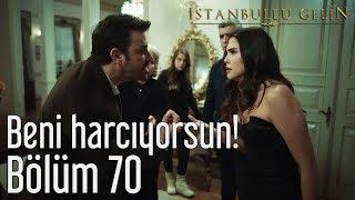 İstanbullu Gelin 70. Bölüm - Beni Harcıyorsun!
