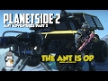 Planetside 2 ANT Adventures, Gameplay, Funny Moments And Killstreaks Part 2