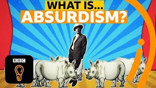 The philosophy of absurdism | What is the point of life? | A-Z of ISMs Episode 1 - BBC Ideas