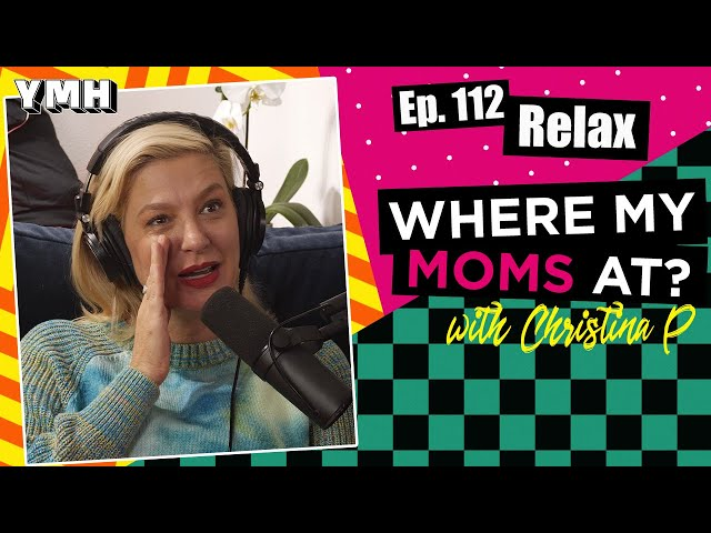 Ep. 112 Relax | Where My Moms At?
