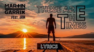 Martin Garrix feat. JRM - These Are The Times (LYRICS)