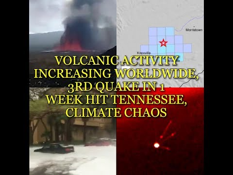VOLCANIC ACTIVITY INCREASING WORLDWIDE, 3RD QUAKE IN 1 WEEK HIT TENNESSEE, CLIMATE CHAOS