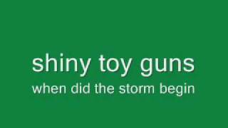 shiny toy guns: when did the storm begin [full HQ]