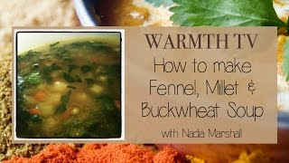 Ayurvedic Cooking - Warmth Tv - Fennel, Millet & Buckwheat Soup