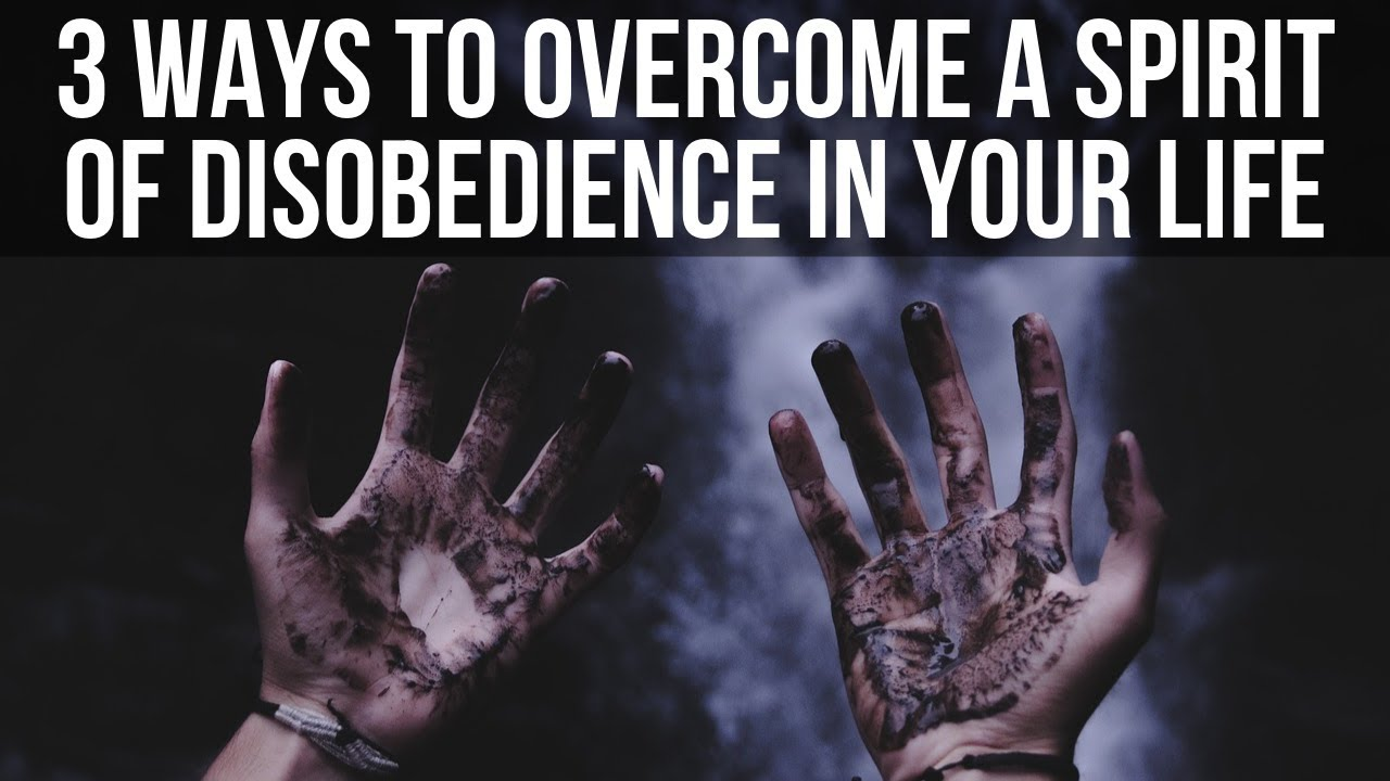How to Overcome a Spirit of Disobedience in Your Life (3 Biblical Tips)