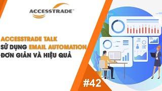 ACCESSTRADE Talk's #42: SỬ DỤNG EMAIL AUTOMATION ĐƠN GIẢN VÀ HIỆU QUẢ TRONG VÒNG 1 NỐT NHẠC