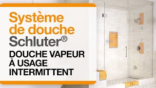 Pourquoi le système de douche Schluter® est-il important pour une douche vapeur intermittente