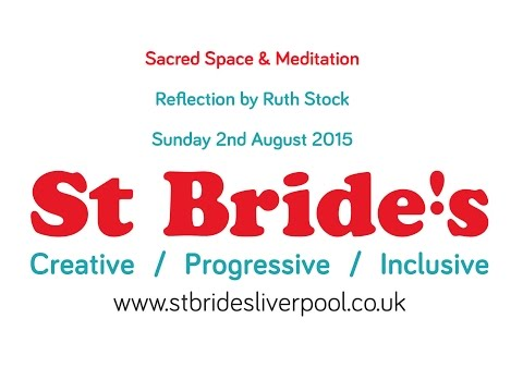 Sacred Space and Meditation - Reflection by Ruth Stock - 2nd August 2015