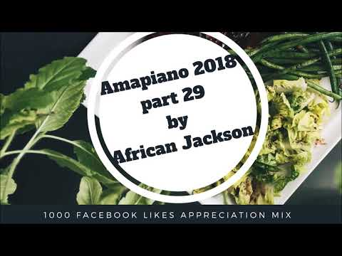 Amapiano 2018 SA House Music Part 29: 1k Facebook Likes Appreciation Mix By African Jackson