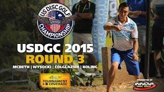 USDGC 2015 Round 3 (McBeth, Wysocki, Colglazier, Koling)