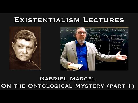 Existentialism: Gabriel Marcel, On the Ontological Mystery (part 1)