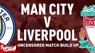 Liverpool v Man City | Uncensored Match Build Up