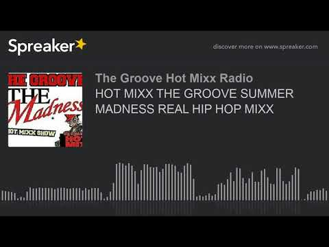 HOT MIXX THE GROOVE SUMMER MADNESS REAL HIP HOP MIXX (part 4 of 12)