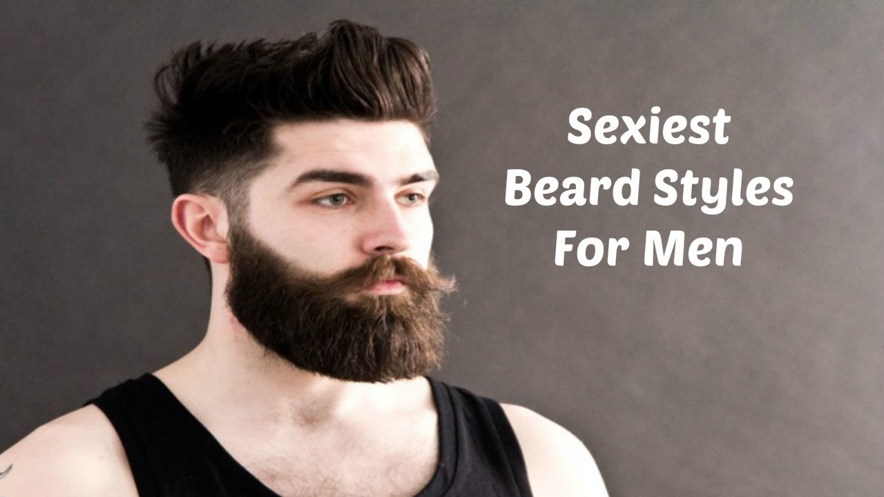 10 New Sexiest Beard Styles 2017 2018 Best Hottest Beard Styles For