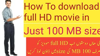 How to download full HD movies in just 100 MB size