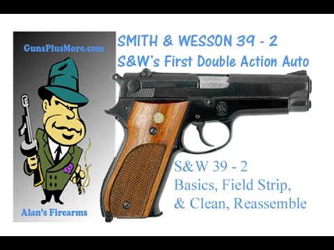 Smith & Wesson Model 39, Basics, Field Strip, Clean, Lube, & Reassemble