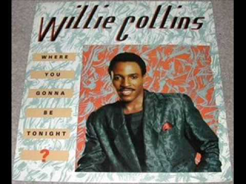 Willie Collins   Where You Gonna Be Tonight