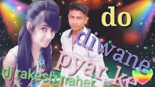 Do diwane pyar ke pyar ki rit nibhayege dj rakesh naheri....