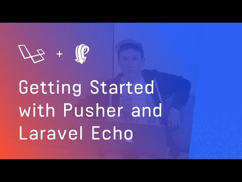 Getting Started with Pusher and Laravel Echo