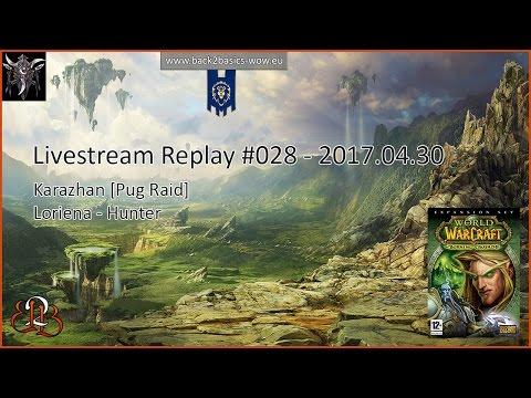 Livestream Replay #28   Back2Basics - [Karazhan   Pug Raid]