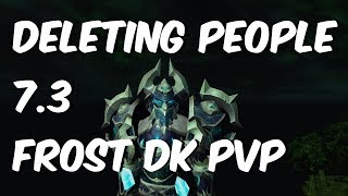 Deleting People - 7.3.2 Frost Death Knight PvP - WoW Legion