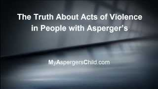 "The Truth About ""Acts of Violence"" in People with Asperger"