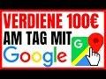 100€ Pro Tag Mit GOOGLE MAPS! (Online Geld Verdienen)
