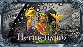 Hermetismo - História e os 7 Princípios
