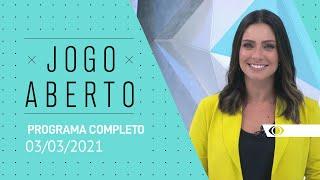 JOGO ABERTO - 03/03/2021 - PROGRAMA COMPLETO