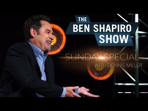 Dennis Miller | The Ben Shapiro Show Sunday Special Ep. 47