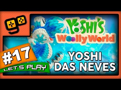 Let's Play: Yoshi's Woolly World - Parte 17 - Yoshi das Neves