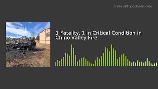 1 Fatality, 1 in Critical Condition in Chino Valley Fire