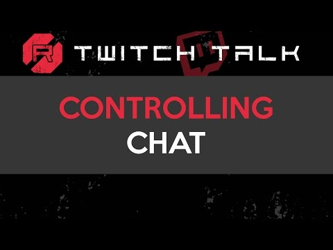 Twitch Talk - Controlling Chat
