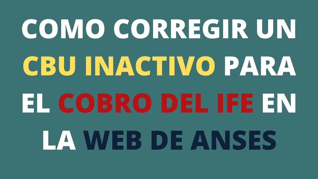 Como Corregir un CBU INACTIVO para el COBRO DEL IFE en La Web de ANSES