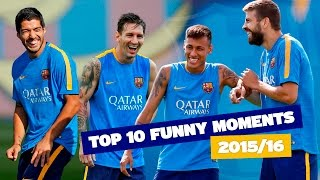 FC Barcelona's TOP 10 funny moments (season 2015/16)