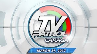 TV Patrol Caraga - Mar 27, 2017